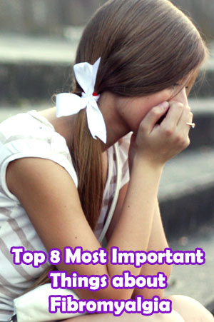 Top 8 Most Important Things about Fibromyalgia