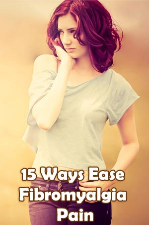 15 Ways Ease Fibromyalgia Pain