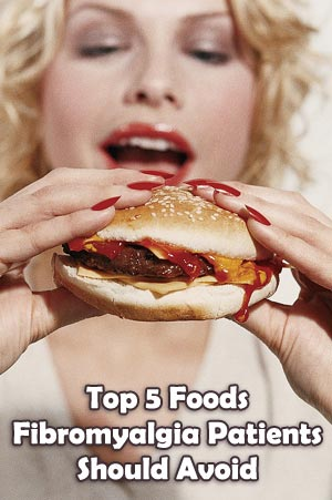 Top 5 Foods Fibromyalgia Patients Should Avoid