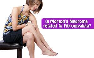 Is Morton's Neuroma related to Fibromyalgia?