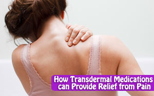How Transdermal Medications can Provide Relief from Pain