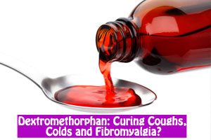 Dextromethorphan: Curing Coughs, Colds and Fibromyalgia?