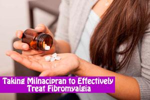 Taking Milnacipran to Effectively Treat Fibromyalgia